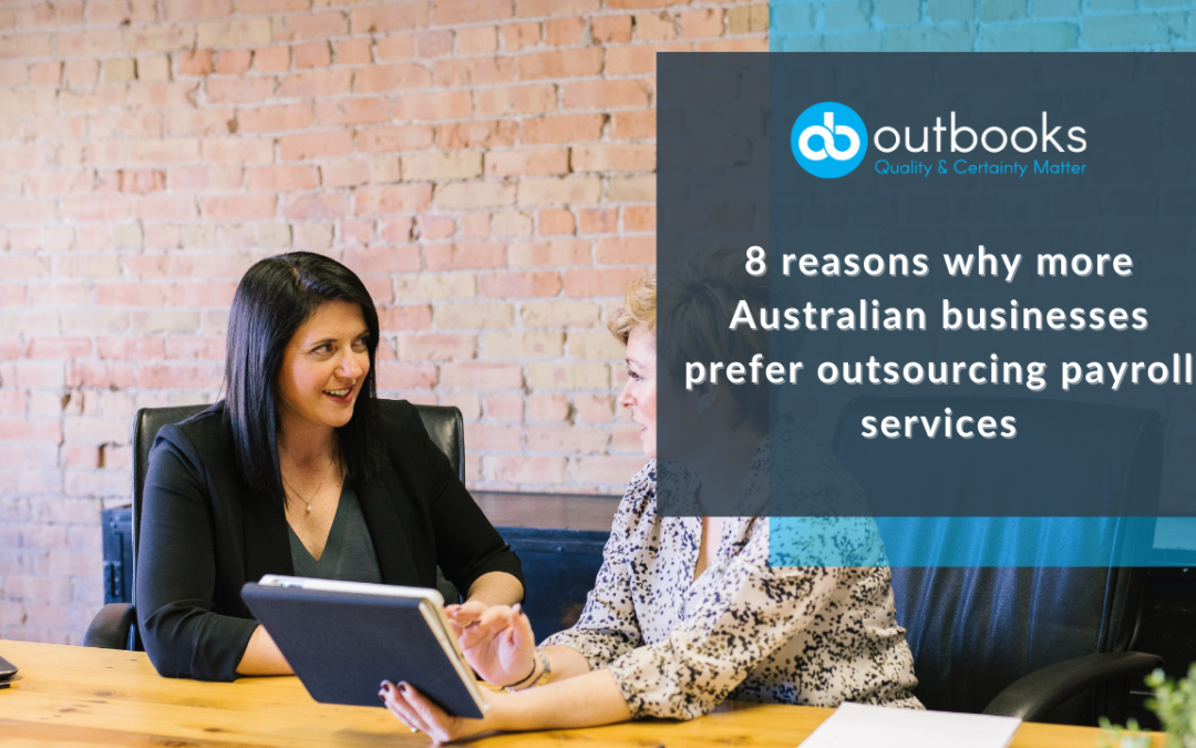 8 reasons why more Australian businesses prefer outsourcing payroll services
