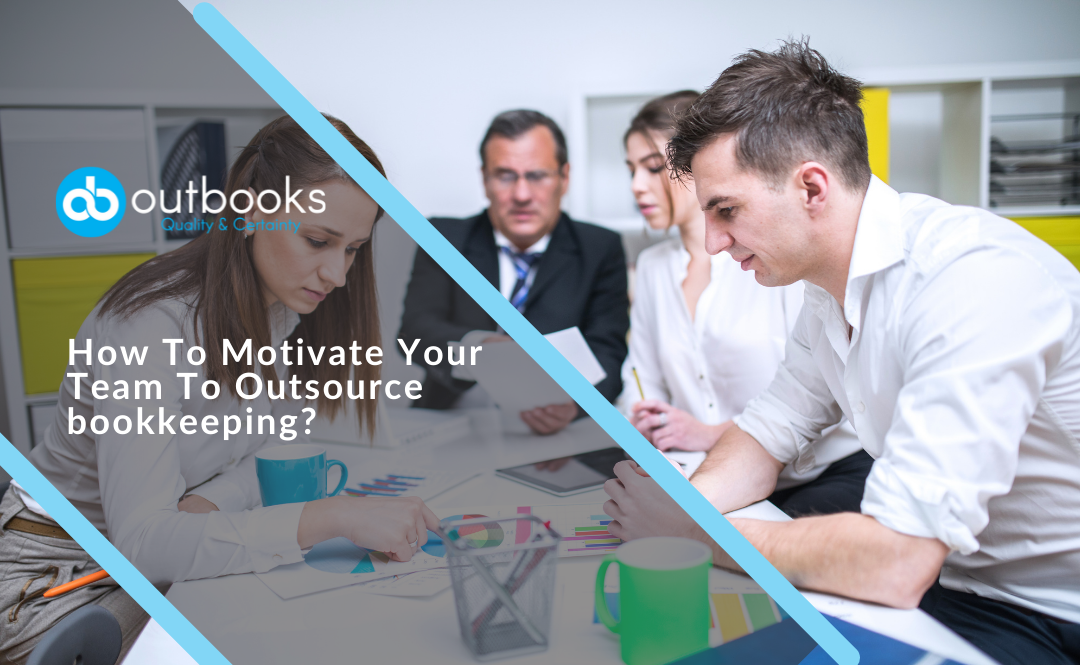 Outsource Bookkeeping – 3 Ways To Motivate Your Team Towards It